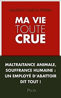 Ma vie toute crue. (French Edition) by [GARCIA PEREIRA, Mauricio]