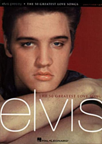 Elvis Presley - The 50 Greatest Love Songs (Piano/Vocal/Guitar Artist Songbook)