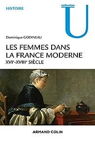 Les femmes dans la France moderne - XVIe-XVIIIe siècle par Dominique Godineau