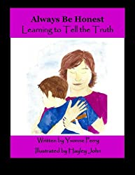 Always Be Honest ~ Learning to Tell the Truth (The Sid Series ~ A Collection of Holistic Stories for Children)