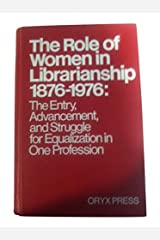 Role of Women in Librarianship, 1876-1976: The Advancement and Struggle for Equalization (Neal-Schuman Professional Book) Hardcover