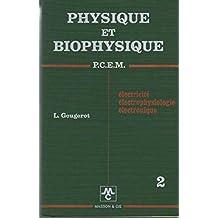 Physique et Biophysique Tome 2 Electricité, electrophysiologie , électronique