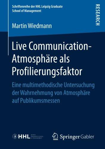 Live Communication-Atmosphäre als Profilierungsfaktor: Eine multimethodische Untersuchung der Wahrnehmung von Atmosphä