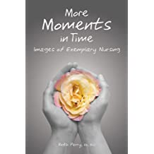 More Moments in Time: Images of Exemplary Nursing