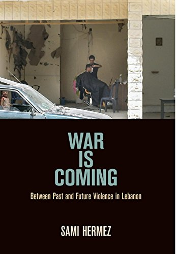 War Is Coming: Between Past and Future Violence in Lebanon (The Ethnography of Political Violence)