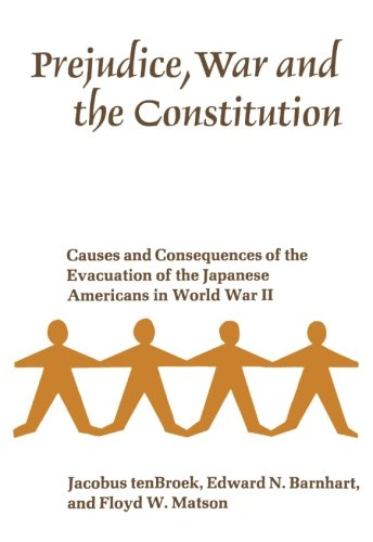 Prejudice, War and the Constitution: Causes and Consequences of the Evacuation of the Japanese Americans in World War II Floyd Herb Garden