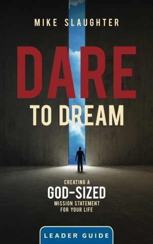 Dare to Dream Leader Guide: Creating a God-Sized Mission Statement for Your Life (Dare to Dream series)