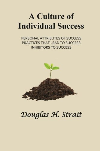 A Culture of Individual Success: Personal Attributes of Success, Practices that Lead to Success, Inhibitors to Success