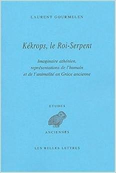 Book Kékrops, le Roi-Serpent: Imaginaire athénien, représentations de l'humain et de l'animalité en Grèce ancienne (Etudes Anciennes Serie Grecque) (French Edition)