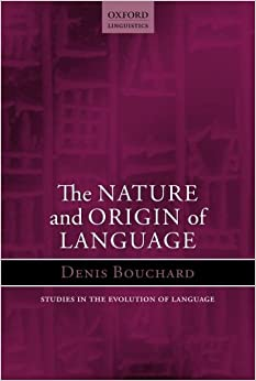 Nature and Origin of Language (Oxford Studies in the Evolution of Language) by Denis Bouchard (2013-11-15)