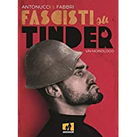 Fascisti su Tinder. Un monologo