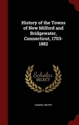 History of the Towns of New Milford and Bridgewater, Connecticut, 1703-1882 by Samuel Orcutt - Mall Shopping Bridgewater