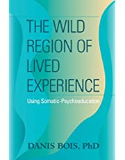 The Wild Region of Lived Experience: Using Somatic-Psychoeducation
