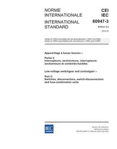 IEC 60947-3 Ed. 2.2 b:2005, Low-voltage switchgear and controlgear - Part 3: Switches, disconnectors, switch-disconnectors and fuse-combination units ()