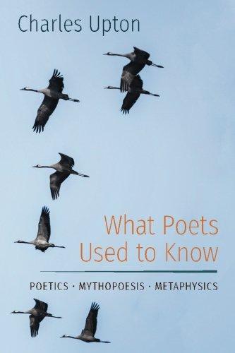 What Poets Used To Know: Poetics • Mythopoesis • Metaphysics