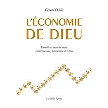 L'Économie de Dieu: Famille et marché entre christianisme, hébraïsme et islam (Histoire t. 128) (French Edition)