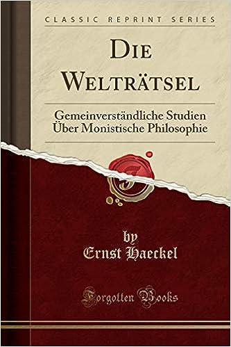 die weltrtsel gemeinverstndliche studien ber monistische philosophie german edition