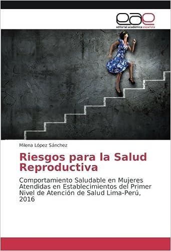 Amazon.com: Riesgos para la Salud Reproductiva: Comportamiento Saludable en Mujeres Atendidas en Establecimientos del Primer Nivel de Atención de Salud ...