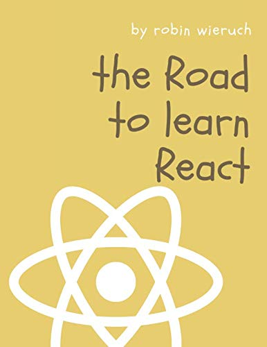 The Road to learn React: Your journey to master plain yet pragmatic React.js