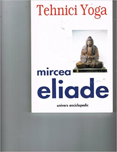 Technici Yoga (Romanian Text): Mircea Eliade: 9789739436885 ...