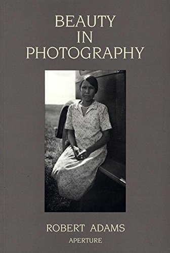 Robert Adams: Beauty in Photography: Essays in Defense of Traditional Values