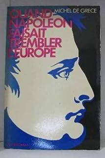 Quand Napoléon faisait trembler l'Europe