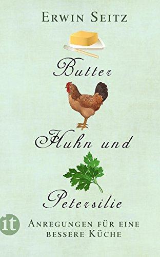 Butter, Huhn und Petersilie: Anregungen für eine bessere Küche (insel taschenbuch)