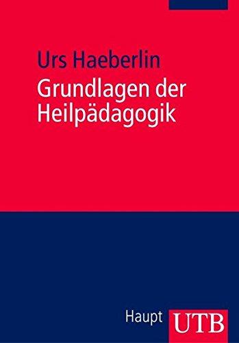Grundlagen der Heilpädagogik: Einführung in eine wertgeleitete erziehungswissenschaftliche Disziplin