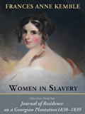 Women in Slavery: Selections from her Journal of Residence on a Georgian Plantation, 1838-1839