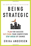 img - for Being Strategic: Plan for Success; Out-think Your Competitors; Stay Ahead of Change by Erika Andersen (2009-05-26) book / textbook / text book