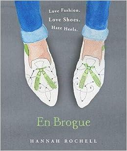 73dd6cab2ea5 En Brogue   Love Fashion. Love Shoes. Hate Heels.  Hannah Rochell   9781473606500  Amazon.com  Books
