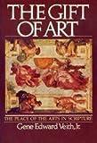 The Gift of Art, Gene E. Veith, 0877848130
