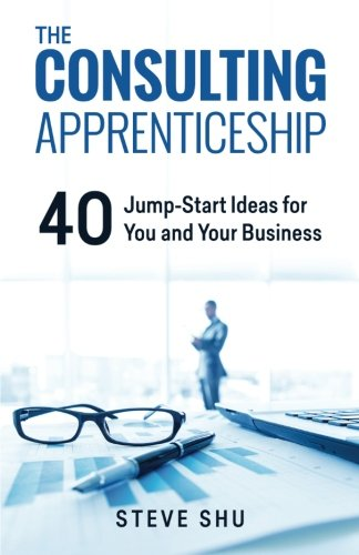 Read Online The Consulting Apprenticeship: 40 Jump-Start Ideas for You and Your Business pdf