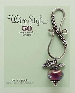Wire Style  50 Unique Jewelry Designs  Amazon.co.uk  Denise Peck ... 3e98501bcd23