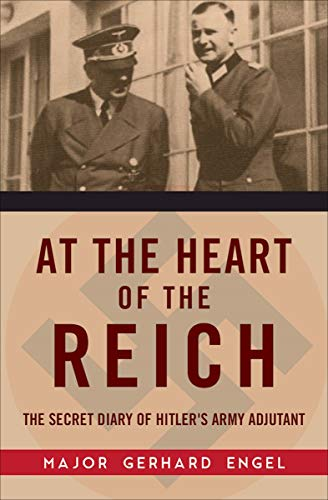 At the Heart of the Reich: The Secret Diary of Hitler's Army Adjutant (The World At War Inside The Reich)