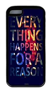for iphone 5/5S Case Everything Happen for a reason TPU Custom for iphone 5/5S Case Cover Black
