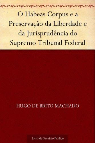 O Habeas Corpus e a Preservação da Liberdade e da Jurisprudência do Supremo Tribunal Federal