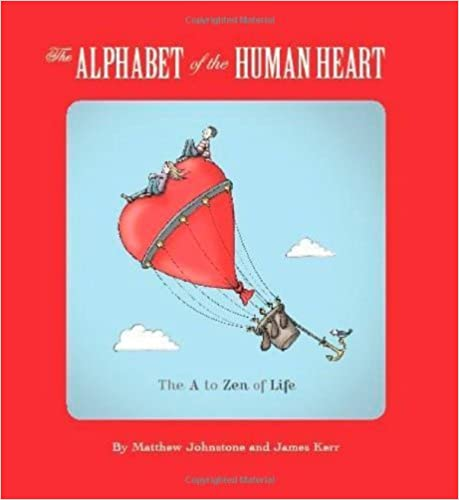 Book The Alphabet of the Human Heart: The A to Zen of Life by James Kerr (6-Jan-2011)
