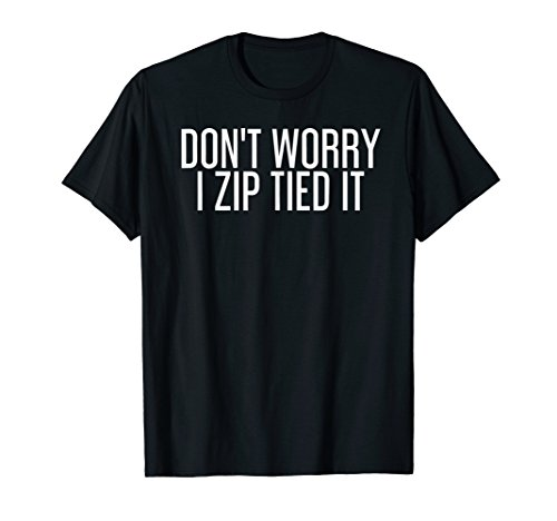 DON'T WORRY I ZIP TIED IT Shirt Funny Cable Tie Gift (Duct Tape Halloween Costume Ideas)