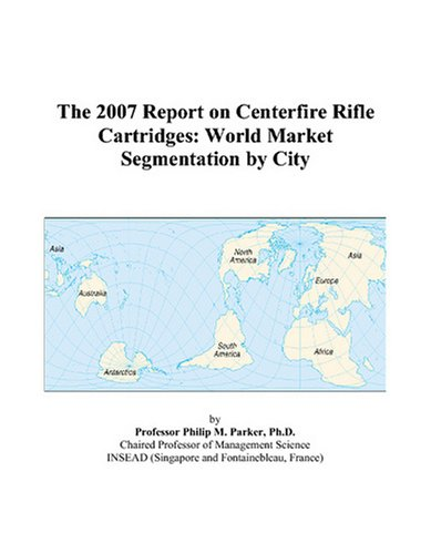 - The 2007 Report on Centerfire Rifle Cartridges: World Market Segmentation by City