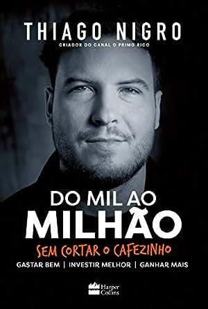 Do mil ao milhão: Sem cortar o cafezinho eBook: Thiago