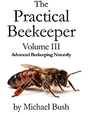 The Practical Beekeeper Volume III Advanced Beekeeping Naturally