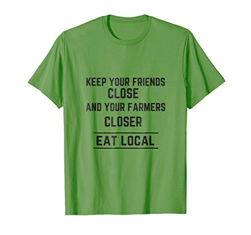 Keep Your Friends Close Farmers Closer Eat Local Tee