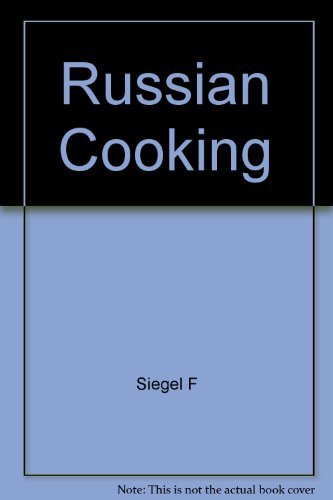 Russian Cooking by F. (Translated from the Russian by) Siegel