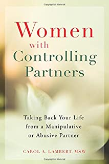 Book Cover: Women with Controlling Partners: Taking Back Your Life from a Manipulative or Abusive Partner