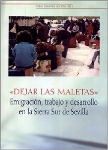 DEJAR LAS MALETAS.EMIGRACION, TRABAJO Y: ELIAS ZAMORA ACOSTA: 9788447206759: Amazon.com: Books