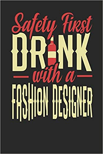 Buy Safety First Drink With A Fashion Designer Fashion Designer Notebook Fashion Designer Journal 110 Sketch Paper Pages 6 X 9 Handlettering Logbook Book Online At Low Prices In India Safety