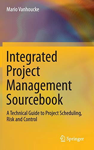 Integrated Project Management Sourcebook: A Technical Guide to Project Scheduling, Risk and Control
