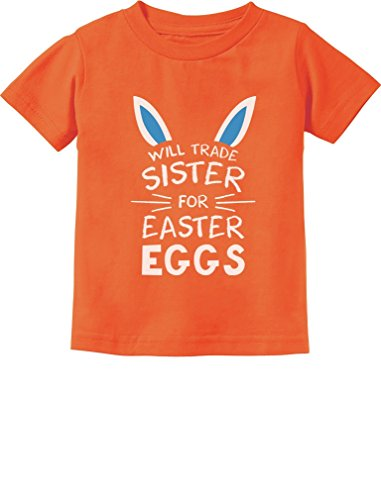 (Trade Sister for Easter Eggs Funny Siblings Easter Toddler/Infant Kids T-Shirt 3T Orange)