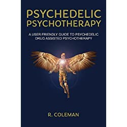 Psychedelic Psychotherapy: A User-friendly Guide for Psychedelic Drug-assisted Psychotherapy